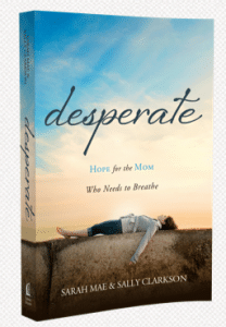 Desperate Mom Sally Clarkson Homeschool