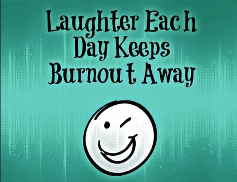 Laughter each day keeps burnout away