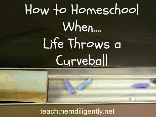 how to homeshool when life throws you a curve ball