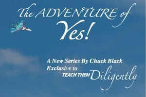 The Adventure of Yes, A New Series By Chuck Black exclusive for Teach The Diligently