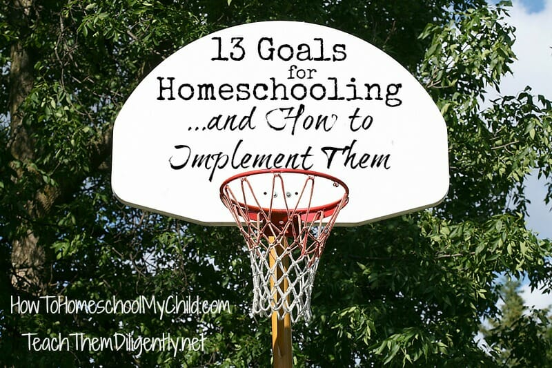 goals for homeschooling from TeachThemDiligently.net/blog