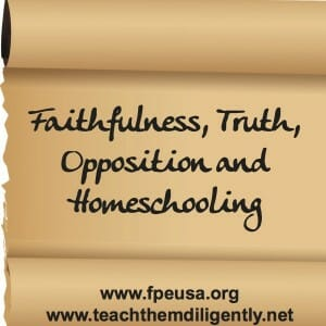 Faithfulness, Truth, Opposition and Homeschooling- Freedom Project Education