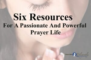 Six Resources For Prayer